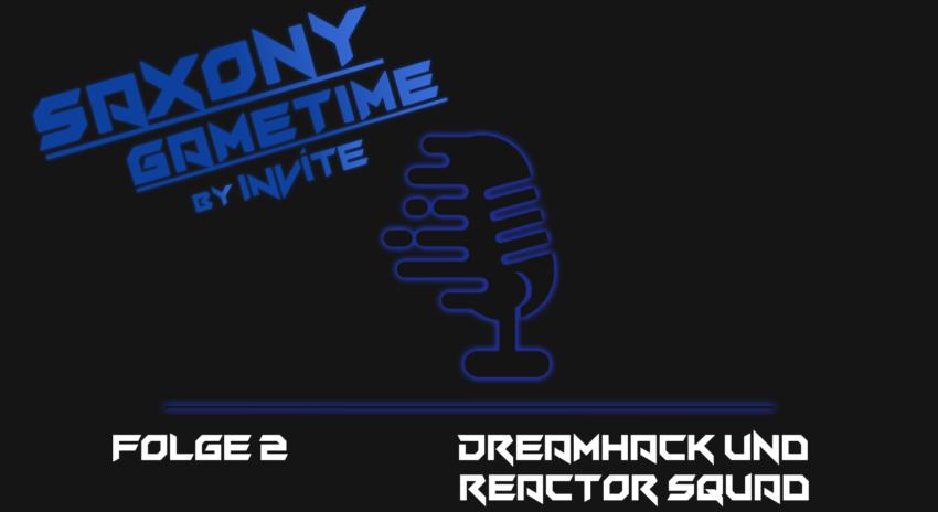 Saxony Gametime 2 | Dreamhack und Reactor Squad